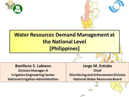 Water Resources Demand Management at the National Level [Philippines] Bonifacio S. Labiano Division Manager-A Irrigation Engineering Center National Irrigation.
