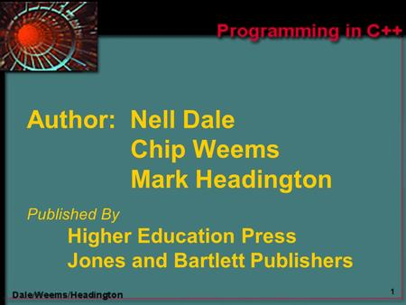 1 Author: Nell Dale Chip Weems Mark Headington Published By Higher Education Press Jones and Bartlett Publishers.