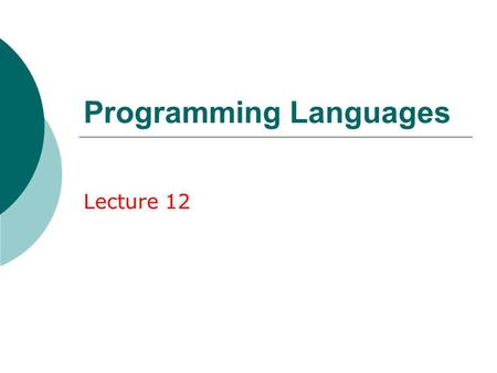 Programming Languages Lecture 12. What is Programming?  The process of telling the computer what to do  Also known as coding.
