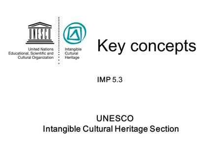 UNESCO Intangible Cultural Heritage Section Key concepts IMP 5.3.