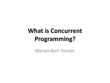 What is Concurrent Programming? Maram Bani Younes.