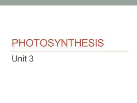 Photosynthesis Unit 3.