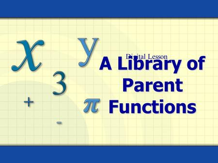 A Library of Parent Functions Digital Lesson. Copyright © by Houghton Mifflin Company, Inc. All rights reserved. 2 Definition: Functions Linear Function.