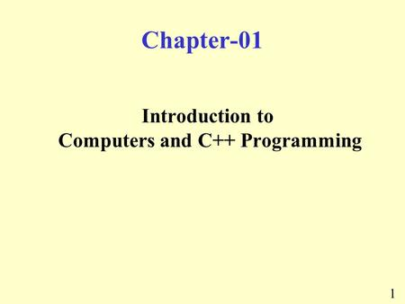 1 Chapter-01 Introduction to Computers and C++ Programming.
