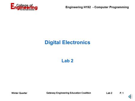 Engineering H192 - Computer Programming Gateway Engineering Education Coalition Lab 2P. 1Winter Quarter Digital Electronics Lab 2.