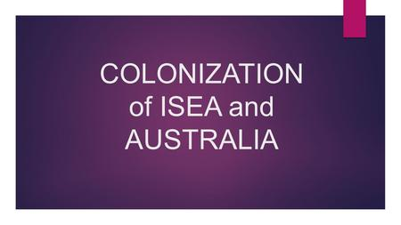 COLONIZATION of ISEA and AUSTRALIA. Introduction : Island Southeast Asia (ISEA) comprises the tropical islands lying in between mainland East Asia and.