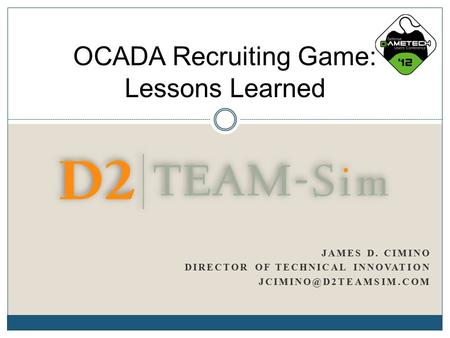 JAMES D. CIMINO DIRECTOR OF TECHNICAL INNOVATION OCADA Recruiting Game: Lessons Learned.