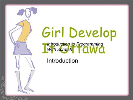 Girl Develop It Ottawa Introduction to Programming With Scratch Introduction.