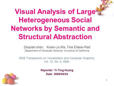 1 Visual Analysis of Large Heterogeneous Social Networks by Semantic and Structural Abstraction Zequian shen, Kwan-Liu Ma, Tina Eliassi-Rad Department.