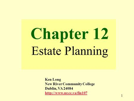 1 Chapter 12 Estate Planning Ken Long New River Community College Dublin, VA 24084