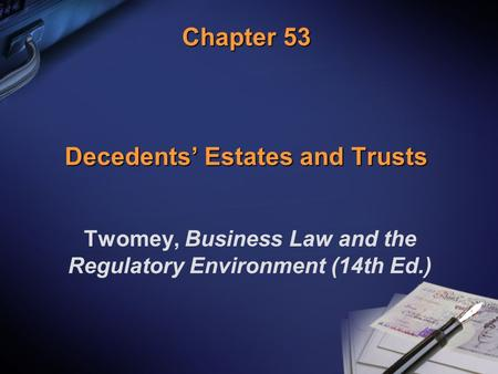 Chapter 53 Decedents' Estates and Trusts Twomey, Business Law and the Regulatory Environment (14th Ed.)
