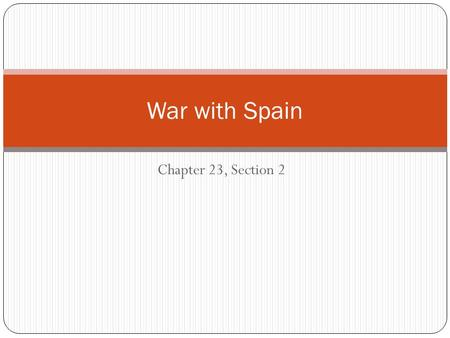 War with Spain Chapter 23, Section 2.