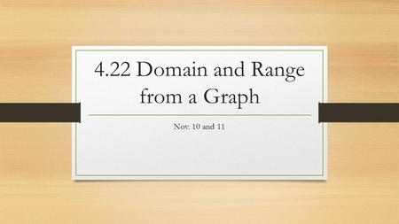 4.22 Domain and Range from a Graph Nov. 10 and 11.