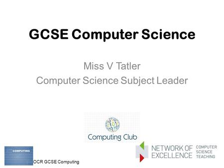 OCR GCSE Computing GCSE Computer Science Miss V Tatler Computer Science Subject Leader.