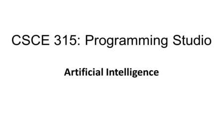 CSCE 315: Programming Studio Artificial Intelligence.