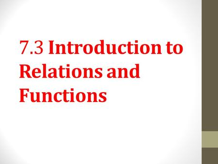 7.3 Introduction to Relations and Functions. Objective 1 Distinguish between independent and dependent variables. Slide 7.3- 2.