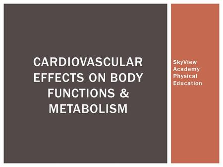 SkyView Academy Physical Education CARDIOVASCULAR EFFECTS ON BODY FUNCTIONS & METABOLISM.