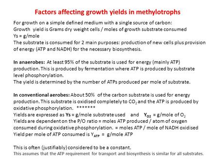 Factors affecting growth yields in methylotrophs For growth on a simple defined medium with a single source of carbon: Growth yield is Grams dry weight.