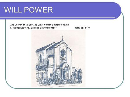 WILL POWER The Church of St. Leo The Great Roman Catholic Church 176 Ridgeway Ave., Oakland California 94611 (510) 654-6177.