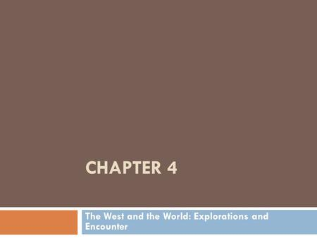 CHAPTER 4 The West and the World: Explorations and Encounter.