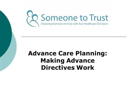 Advance Care Planning: Making Advance Directives Work.
