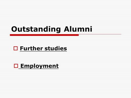 Outstanding Alumni  Employment  Further studies.