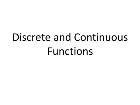 Discrete and Continuous Functions. Discrete Function The graph of a discrete function consists of separate points.