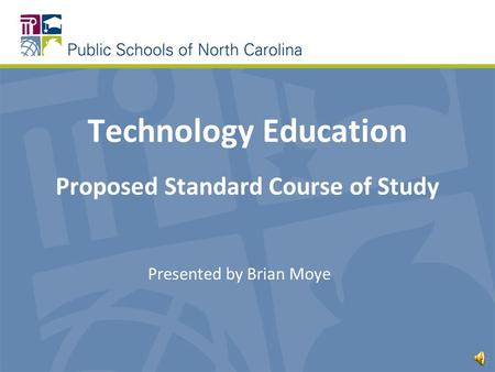 Technology Education Proposed Standard Course of Study Presented by Brian Moye.