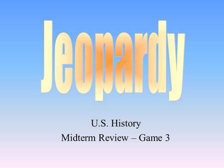 U.S. History Midterm Review – Game 3 100 200 400 300 400 AmendmentsinventworkersImperialism 300 200 400 200 100 500 100.