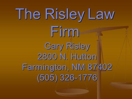 The Risley Law Firm Gary Risley 2800 N. Hutton Farmington, NM 87402 (505) 326-1776.