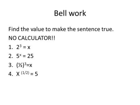 Bell work Find the value to make the sentence true. NO CALCULATOR!!