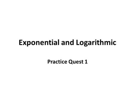 Exponential and Logarithmic