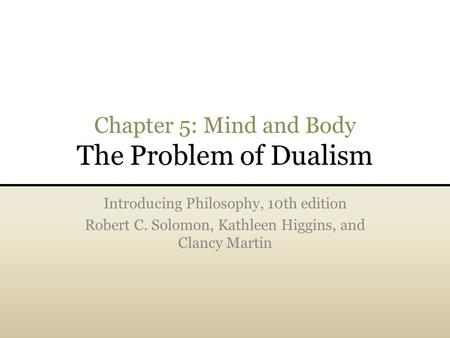 Chapter 5: Mind and Body The Problem of Dualism