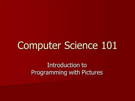 Computer Science 101 Introduction to Programming with Pictures.