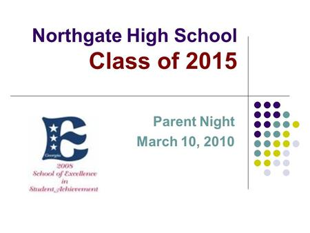 Northgate High School Class of 2015 Parent Night March 10, 2010.