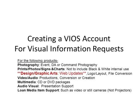 Creating a VIOS Account For Visual Information Requests For the following products- Photography: Event, DA or Command Photography Prints/Photos/Signs &Charts: