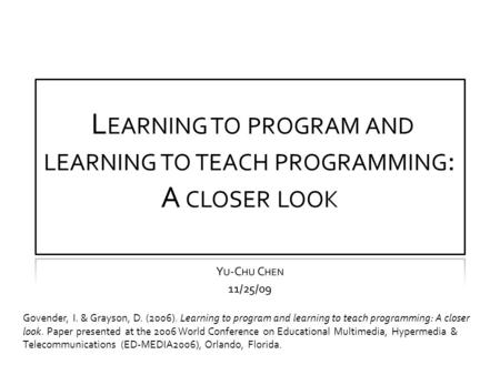 Govender, I. & Grayson, D. (2006). Learning to program and learning to teach programming: A closer look. Paper presented at the 2006 World Conference on.