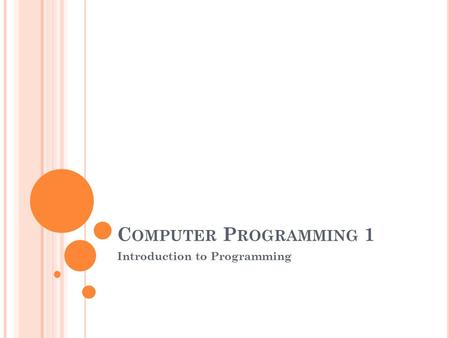 C OMPUTER P ROGRAMMING 1 Introduction to Programming.
