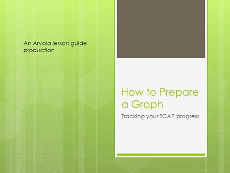 How to Prepare a Graph Tracking your TCAP progress An Arvola lesson guide production.