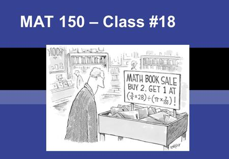 MAT 150 – Class #18. Objectives  Graph and evaluate logarithmic functions  Convert equations to logarithmic and exponential forms  Evaluate and apply.