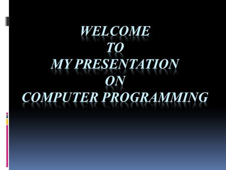 Name: Md. Iqbal Hossain Roll : 12131101399 Computer programming  Programming is a lot of fun and extraordinarily useful. While you learn to program,