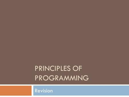 PRINCIPLES OF PROGRAMMING Revision. A Computer  A useful tool for solving a great variety of problems.  To make a computer do anything (i.e. solve.
