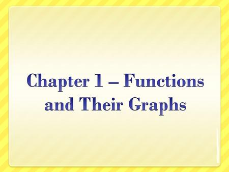Chapter 1 – Functions and Their Graphs