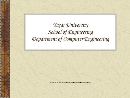 Yaşar University School of Engineering Department of Computer Engineering.