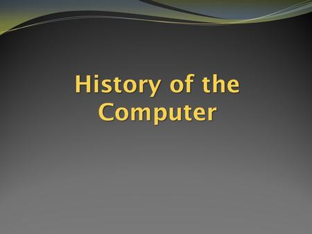 History of the Computer. 1-2 Brief History of Computers ­Calculators are used to increase speed and accuracy of numerical computations The abacus has.