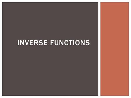INVERSE FUNCTIONS.  Prove that and are inverses of each other  Complete warm up individually and then compare to a neighbor END IN MIND.