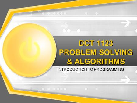 DCT 1123 PROBLEM SOLVING & ALGORITHMS INTRODUCTION TO PROGRAMMING.