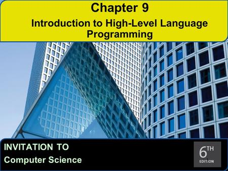 INVITATION TO Computer Science 1 1 Chapter 9 Introduction to High-Level Language Programming.