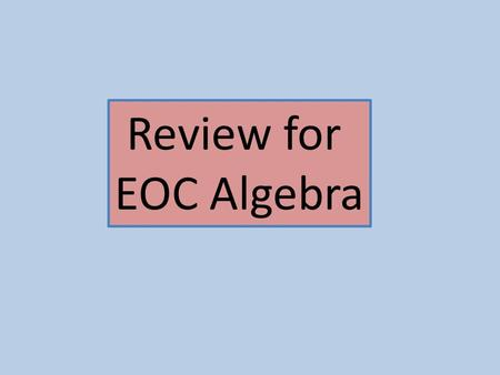 Review for EOC Algebra. 1) In the quadratic equation x² – x + c = 0, c represents an unknown constant. If x = -4 is one of the solutions to this equation,