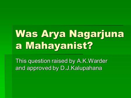 Was Arya Nagarjuna a Mahayanist? This question raised by A.K.Warder and approved by D.J.Kalupahana.